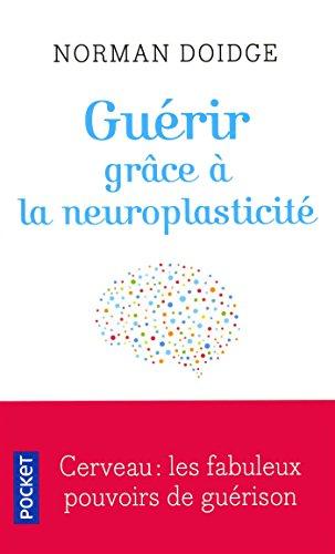 Guérir grâce à la neuroplasticité par Norman DOIDGE