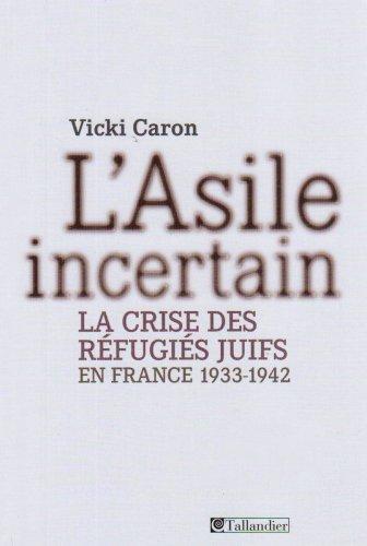 L'Asile incertain : La crise des réfugiés juifs en France 1933-1942