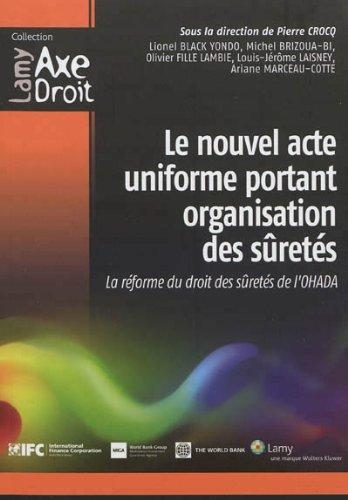 Le nouvel acte uniforme portant organisation des sûretés: La réforme du droit des sûretés de l'OHADA.