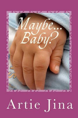Jina, Artie [ Maybe ... Baby?: Can Facing the Threat of Infertility Lead to Finding True Love? ] [ MAYBE ... BABY?: CAN FACING THE THREAT OF INFERTILITY LEAD TO FINDING TRU