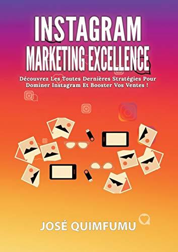 Instagram marketing excellence : Découvrez les toutes dernières stratégies pour dominer Instagram et booster vos ventes ! par Jose Quimfumu