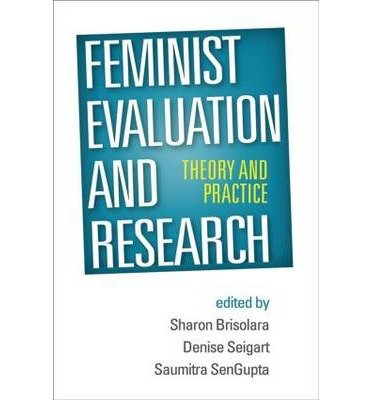 [(Feminist Evaluation and Research: Theory and Practice)] [Author: Sharon Brisolara] published on (May, 2014)