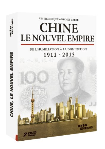 Chine, le nouvel empire - De l'humiliation à la domination 1911 - 2013