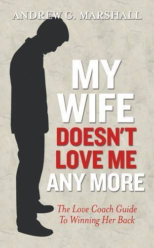 Portada del libro My Wife Doesn't Love Me Any More: The Love Coach Guide to Winning Her Back (The Love Coach Series) by Marshall, Andrew G. (2012) Paperback