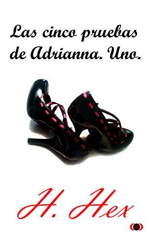 Las cinco pruebas de Adrianna. Uno.