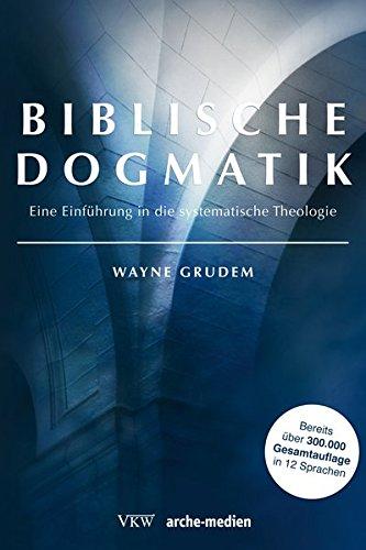 Biblische Dogmatik: Eine Einführung in die systematische Theologie (Theologisches Lehr- und Studienmaterial)