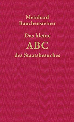 Das kleine ABC des Staatsbesuches: Nebst nützlicher Anweisungen für das Überleben im Staatsdienst
