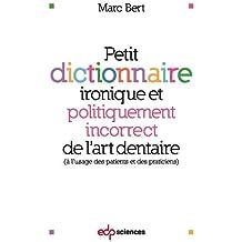Petit dictionnaire ironique et politiquement incorrect de l'art dentaire : A l'usage des patients et des praticiens