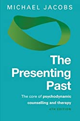 The Presenting Past: The Core Of Psychodynamic Counselling And Therapy