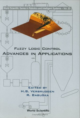 Fuzzy Logic Control: Advances In Applications (World Scientific Series In Robotics And Intelligent Systems)
