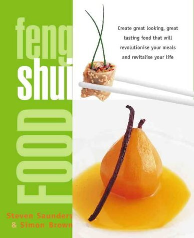 Feng Shui Food: Create great looking, great tasting food that will revolutionize your meals and revitalize your life by Simon Brown (1-Nov-1999) Paperback