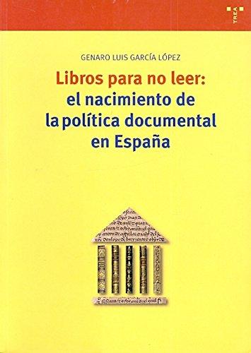 Libros para no leer: el nacimiento de la política documental en España (Biblioteconomía y Administración Cultural)