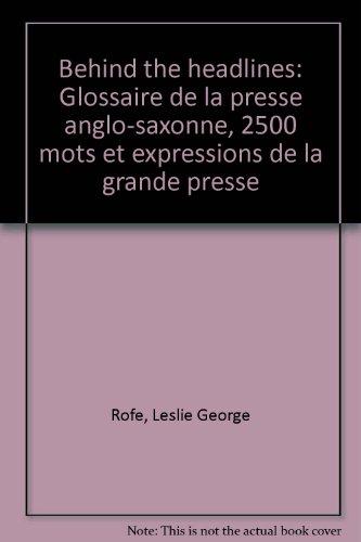 Behind the headlines : Glossaire de la presse anglo-saxonne, 2500 mots et expressions de la grande presse