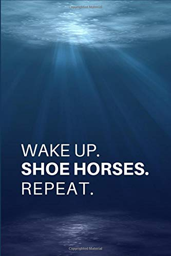 WAKE UP. SHOE HORSES. REPEAT.: Gift For Horseshoers And Farriers..- Lined Notebook Writing Journal por I Love My Job Notebooks