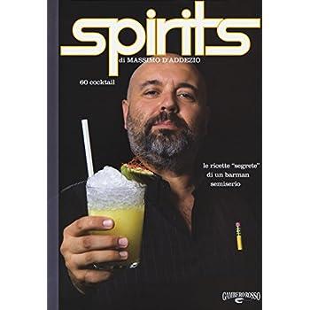 Spirits. Le Ricette «Segrete» Di Un Barman Semiserio
