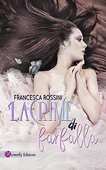 Lacrime di farfalla (Italian Edition) by [Rossini, Francesca]