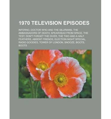 [{ 1970 Television Episodes: Doctor Who and the Silurians, Inferno, the Ambassadors of Death, Spearhead from Space, the Test By Books, LLC ( Author ) Sep - 15- 2010 ( Paperback ) } ] (Doctor Who-inferno)