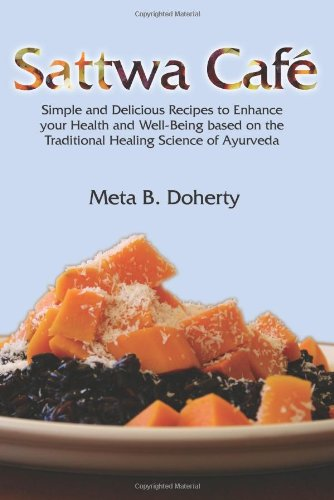 Sattwa Cafe Simple And Delicious Recipes To Enhance Your Health And Well Being Based On The Traditional Healing