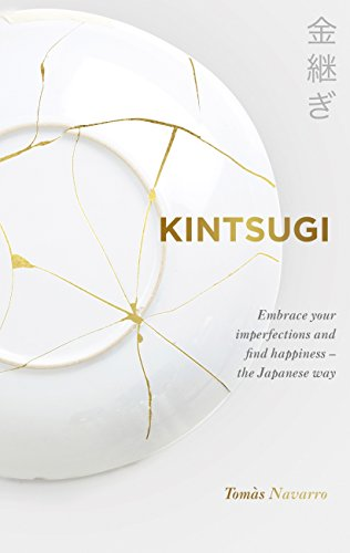 Kintsugi: Embrace your imperfections and find happiness - the Japanese way por Tomás Navarro