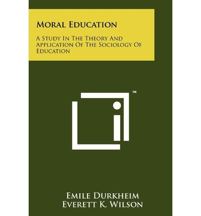 [(Moral Education: A Study in the Theory and Application of the Sociology of Education)] [Author: Emile Durkheim] published on (October, 2011)