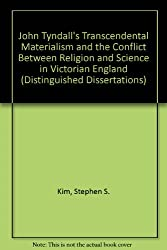 John Tyndall's Transcendental Materialism and the Conflict Between Religion and Science in Victorian England (Distinguished Dissertations)