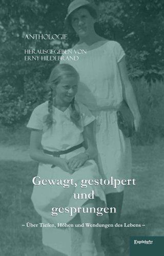 Gewagt, gestolpert und gesprungen: Anthologie über Tiefen, Höhen und Wendungen des Lebens