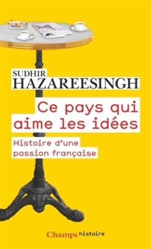 Ce pays qui aime les idées : Histoire d'une passion française par Sudhir Hazareesingh