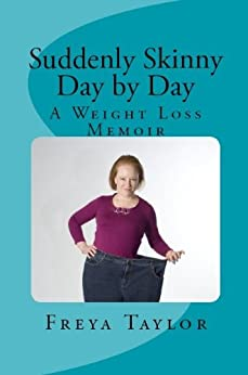 Suddenly Skinny Day by Day: A Weight Loss Memoir by [Taylor, Freya]