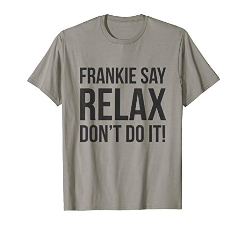 Frankie Say Relax Don't Do It T-shirt for Men or Women, White or Grey, S to 3XL