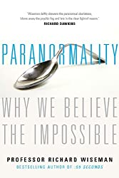 Paranormality: Why we see what isn't there by Richard Wiseman (2011-03-04)
