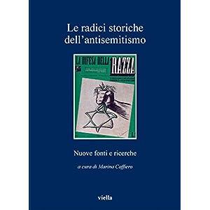 Le radici storiche dell'antisemitismo: Nuove fonti e ricerche (I libri di Viella)