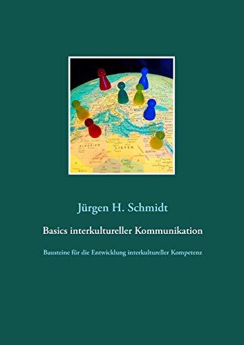 Basics interkultureller Kommunikation: Bausteine für die Entwicklung interkultureller Kompetenz