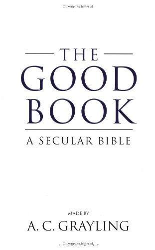 (The Good Book: A Humanist Bible) By Grayling, A. C. (Author) Hardcover on (03 , 2011)