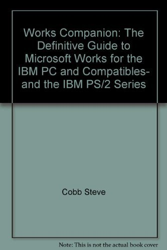 Ibm Ps2 (Works companion: The definitive guide to Microsoft Works for the IBM PC and compatibles, and the IBM PS-2 series)