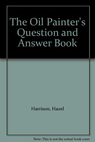 The Oil Painter's Question and Answer Book by Hazel Harrison (1989-08-05)
