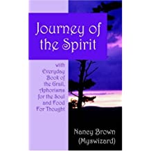 Journey of the Spirit: With Everyday Book of the Grail, Aphorisms for the Soul And Food for Thought