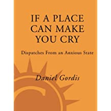 If a Place Can Make You Cry: Dispatches from an Anxious State