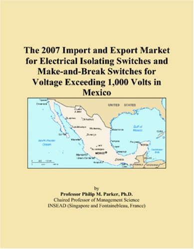 The 2007 Import and Export Market for Electrical Isolating Switches and Make-and-Break Switches for Voltage Exceeding 1,000 Volts in Mexico