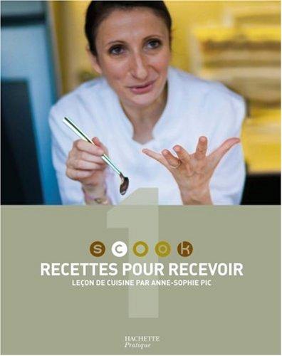 Scook 1 : Recettes pour recevoir : Leçon de cuisine par Anne-Sophie Pic, Stéphan Lagorce