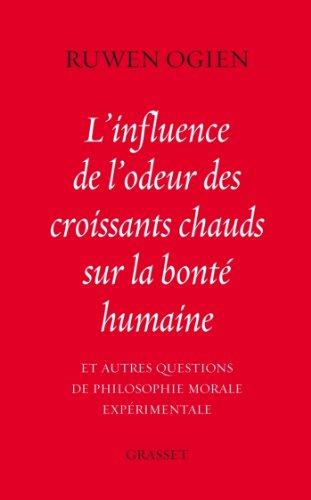 L'influence de l'odeur des croissants chauds sur la bonté humaine : et autres questions de philosophie morale expérimentale (essai français) par Ruwen Ogien