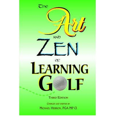 The Art and Zen of Learning Golf, Third Edition (Paperback) - Common par By (author) P Michael Hebron