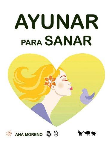 Ayunar para Sanar por Ana Moreno
