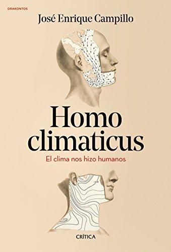 Homo climaticus: El clima nos hizo humanos (Drakontos) por José Enrique Campillo Álvarez
