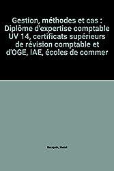 Gestion, méthodes et cas : Diplôme d'expertise comptable UV 14, certificats supérieurs de révision comptable et d'OGE, IAE, écoles de commerce