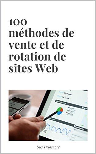 100 méthodes de vente et de rotation de sites Web par Guy Deloeuvre
