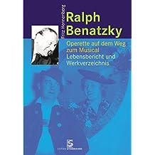 Ralph Benatzky: Operette auf dem Weg zum Musical.   Lebensbericht und Werkverzeichnis