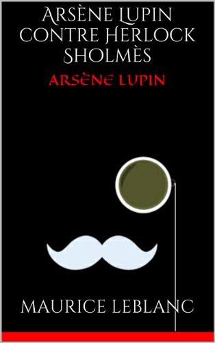 Arsène Lupin contre Herlock Sholmès par Maurice Leblanc