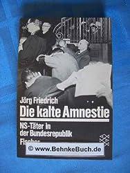 Die kalte Amnestie. NS-Täter in der Bundesrepublik.