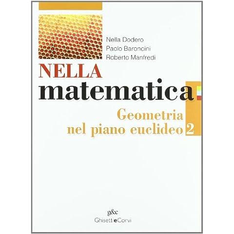 Nella matematica. Geometria nel piano euclideo. Con espansione online. Per le Scuole superiori: NELLA MAT. GEOMETRIA 2 - Mat Piano