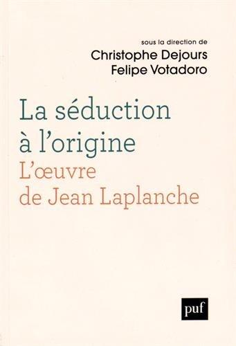 La sduction  l'origine : L'oeuvre de Jean Laplanche